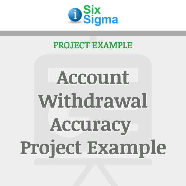 Account Withdrawal Accuracy Project Example