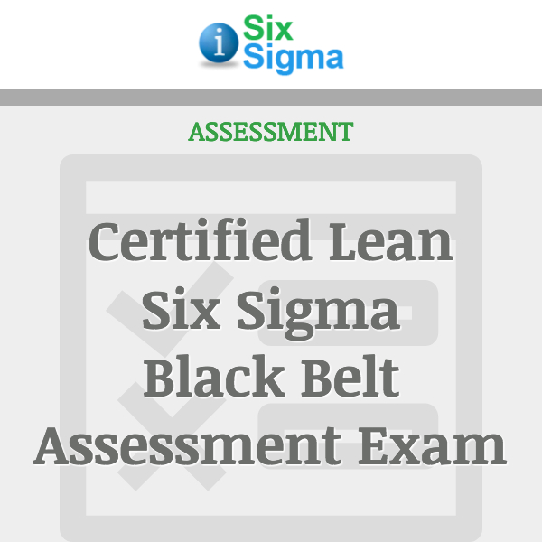 Certified Lean Six Sigma Black Belt Assessment Exam