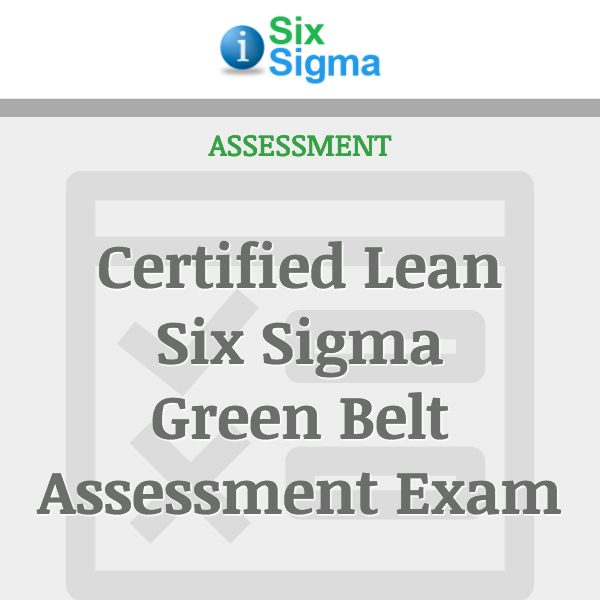 Certified Lean Six Sigma Green Belt Assessment Exam