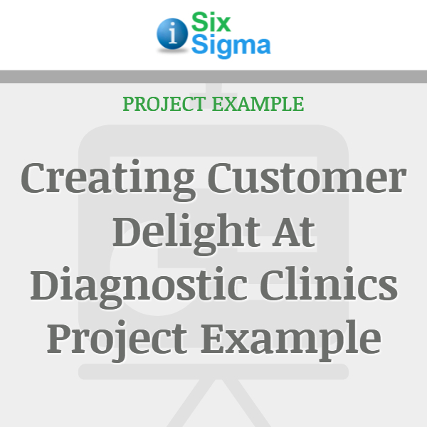 Creating Customer Delight At Diagnostic Clinics Project Example