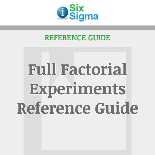 Full Factorial Experiments Reference Guide