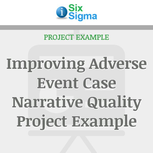 Improving Adverse Event Case Narrative Quality Project Example