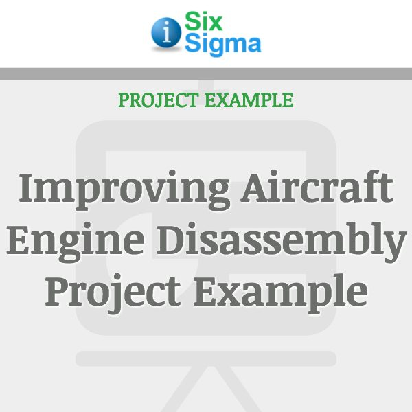 Improving Aircraft Engine Disassembly Project Example