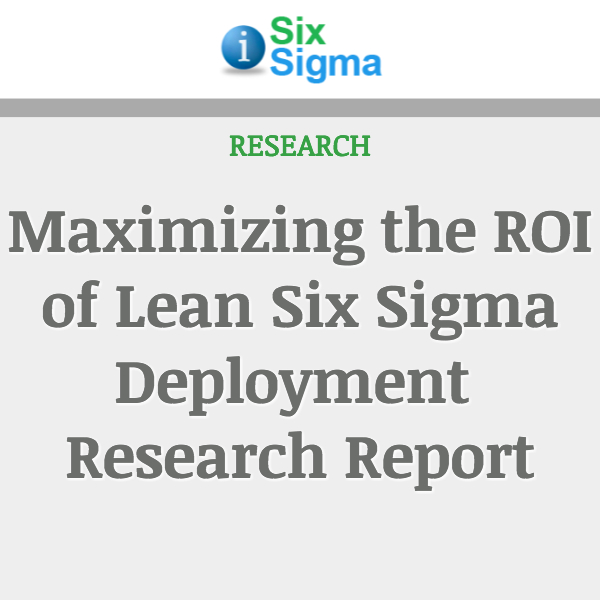 Maximizing the ROI of Lean Six Sigma Deployment Research Report