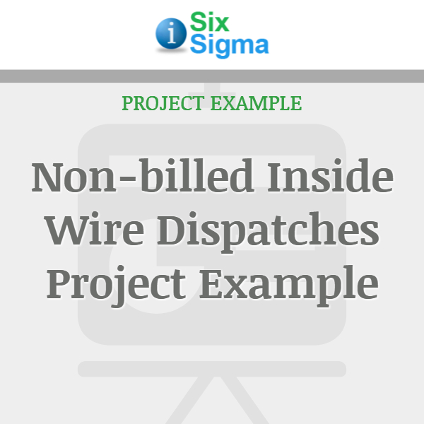 Non-billed Inside Wire Dispatches Project Example