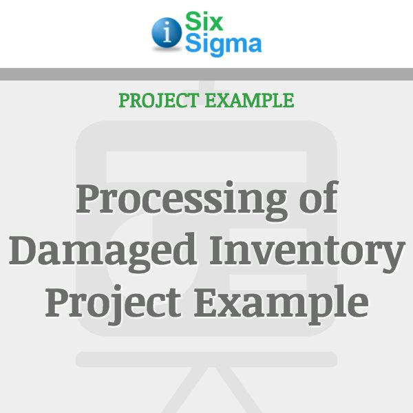 Processing of Damaged Inventory Project Example