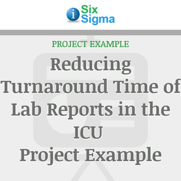 Reducing Turnaround Time of Lab Reports in the ICU Project Example