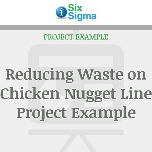 Reducing Waste on Chicken Nugget Line Project Example