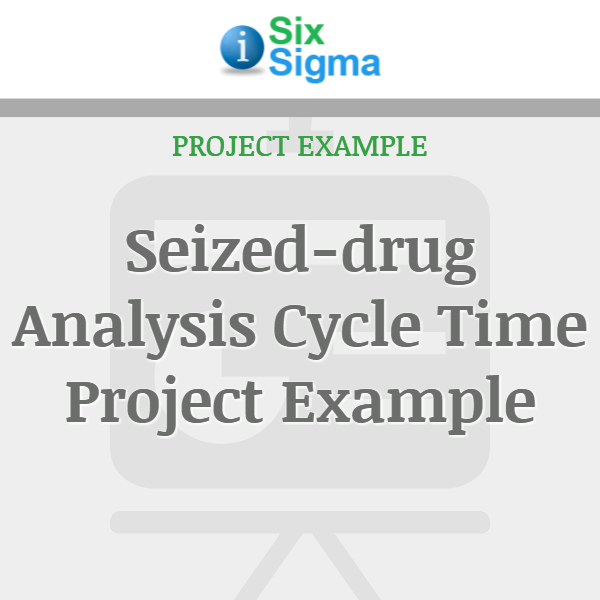Seized-drug Analysis Cycle Time Project Example