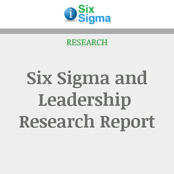 Six Sigma and Leadership Research Report