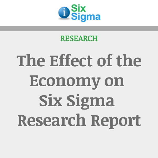 The Effect of the Economy on Six Sigma Research Report
