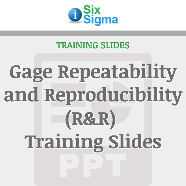 Gage Repeatability and Reproducibility (R&R) Training Slides