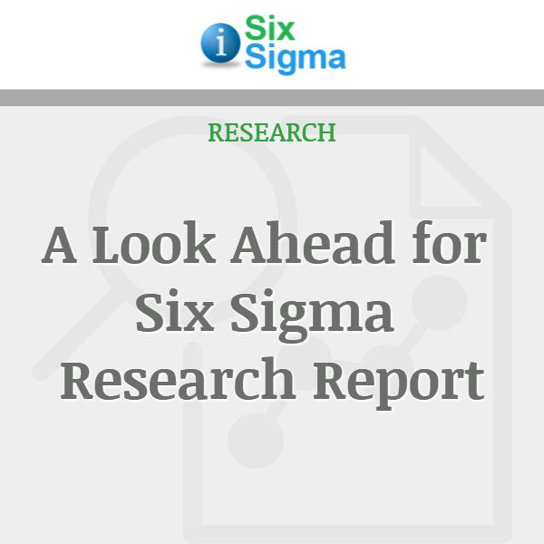 A Look Ahead for Six Sigma Research Report